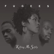 Killing Me Softly With His Song Fugees