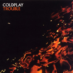 Trouble - Coldplay